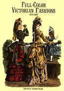 Full-Colored Victorian Fashions : 1870-1893